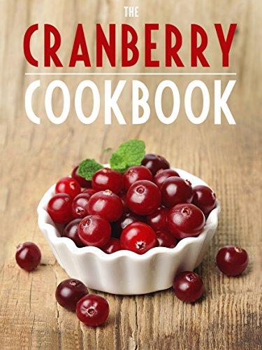 Cranberry Cookbook: Top 50 Most Delicious Cranberry Recipes (Recipe Top 50s Book 121)