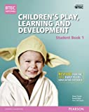BTEC Level 3 National Children's Play, Learning & Development Student Book 1 (Early Years Educator): Revised for the Early Years Educator criteria (BTEC National CPLD (EYE) 2014)