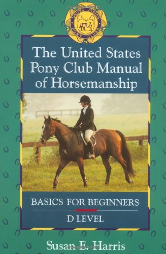 (The United States Pony Club Manual of Horsemanship: Basics for Beginners - D Level (Book 1))
