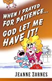 img - for When I Prayed for Patience . . . God Let Me Have It! book / textbook / text book