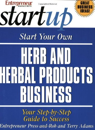 Start Your Own Herb and Herbal Products Business (Entrepreneur Magazine's Start Up)