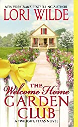 The Welcome Home Garden Club: A Twilight, Texas Novel