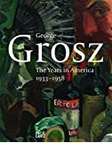 George Grosz: The years in America  1933 - 1958