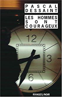 Les hommes sont courageux par Dessaint