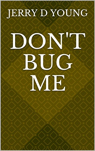 Don't Bug Me by [Young, Jerry D]