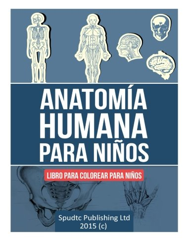 Anatomia humana para niños: Libro para colorear para niños (Spanish Edition) [Spudtc Publishing Ltd] (Tapa Blanda)