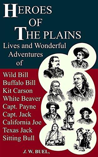 "HEROES OF THE PLAINS: Lives and Wonderful Adventures  OF  Wild Bill, Buffalo Bill, Kit Carson, Capt. Payne, ""White Beaver,"" Capt. Jack, Texas Jack, California Joe,"
