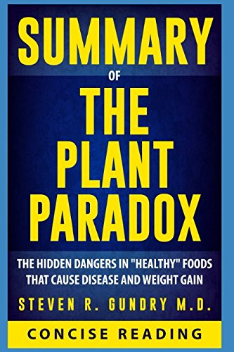 "Summary of The Plant Paradox: The Hidden Dangers in ""Healthy"" Foods That Cause Disease and Weight Gain by Steven R. Gundry M.D. cover"