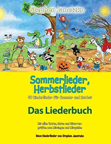 Sommerlieder, Herbstlieder - 40 Kinderlieder für Sommer und Herbst: Das Liederbuch mit allen Texten, Noten und Gitarrengriffen zum Mitsingen und Mitspielen (German Edition)