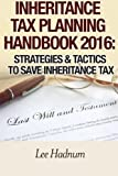 Inheritance Tax Planning Handbook 2016: Strategies & Tactics To Save Inheritance Tax