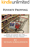 Poverty Prepping:  How to Stock up For Tomorrow When You Can't Afford To Eat Today