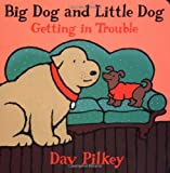 Big Dog and Little Dog Getting in Trouble, Dav Pilkey, 015200355X
