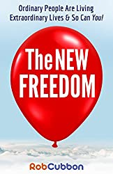 The New Freedom: Ordinary People Are Living Extraordinary Lives & So Can You!