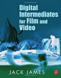 Digital Intermediates for Film and Video by Jack James (2005-10-21)