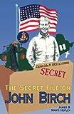 Secret File on John Birch, James C. Hefley and Marti Hefley, 0929292804