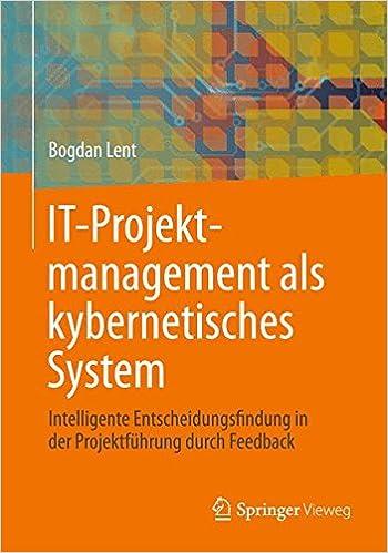 IT-Projektmanagement als kybernetisches System: Intelligente Entscheidungsfindung in der Projektführung durch Feedback (German Edition)