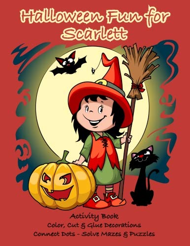 Halloween Fun for Scarlett Activity Book: Color, Cut & Glue Decorations - Connect Dots - Solve Mazes & Puzzles (Personalized Books for Children) ()