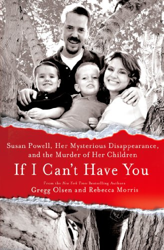If I Can't Have You: Susan Powell, Her Mysterious Disappearance, and the Murder of Her Children by [Olsen, Gregg, Morris, Rebecca]
