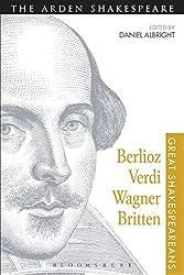 Berlioz, Verdi, Wagner, Britten: Great Shakespeareans: Volume XI