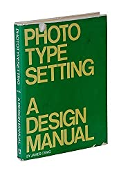 Phototypesetting: A Design Manual by James Craig (1978-11-01)