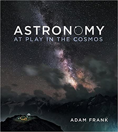 Astronomy at play in the cosmos adam frank 9780393935226 astronomy at play in the cosmos pappsc edition fandeluxe Image collections