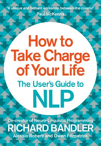How to Take Charge of Your Life: The User's Guide to NLP (English Edition)