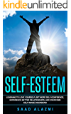 Self-Esteem: Learning To Love Yourself, Get More Self-Confidence, Experience Better Relationships, And Overcome Self-Image Disorders!