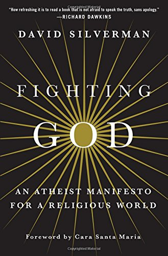 Fighting God: An Atheist Manifesto for a Religious World