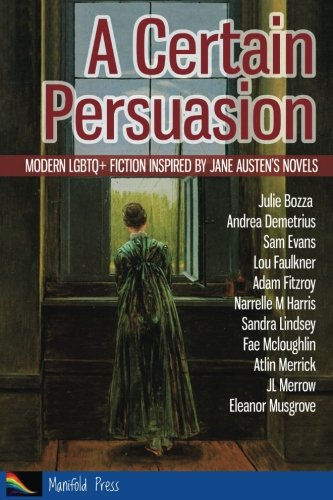 A Certain Persuasion: Modern LGBTQ+ fiction inspired by Jane Austens novels