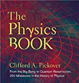 ({THE PHYSICS BOOK: FROM THE BIG BANG TO QUANTUM RESURRECTION, 250 MILESTONES IN THE HISTORY OF PHYSICS}) [{ By (author) Clifford A. Pickover }] on [November, 2011]