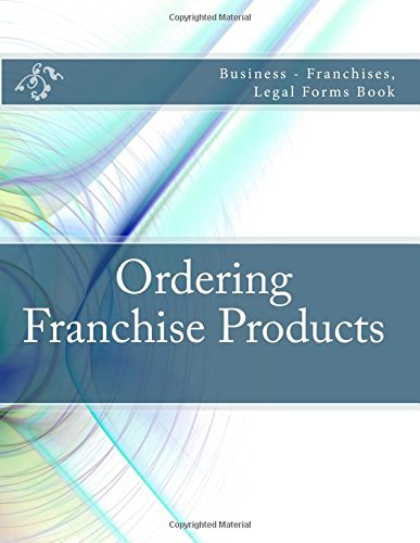 Download Ordering Franchise Products: Business - Franchises, Legal Forms Book PDF