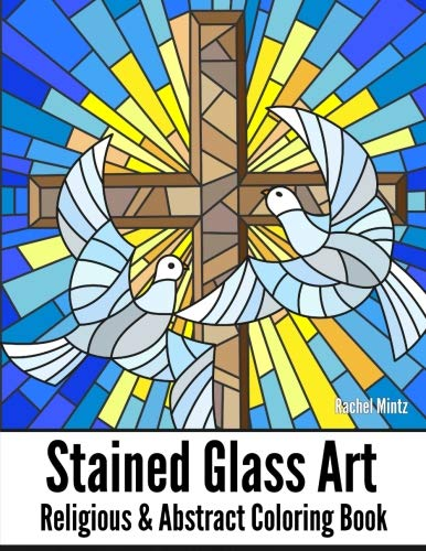 Religious Stained Glass Patterns - STAINED GLASS ART Religious & Abstract Coloring Book: Angelic Christian Designs, Mosaic Cross Patterns, Jewish, Decorated Abstract Windows - For Teenagers & Adults