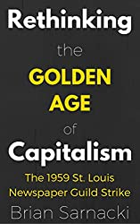 Rethinking the Golden Age of Capitalism: The 1959 St. Louis Newspaper Guild Strike