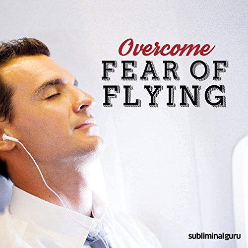 Overcome Fear of Flying: Travel by Air Without a Care with Subliminal Messages