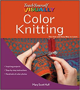 Teach Yourself Visually Color Knitting Mary Scott Huff