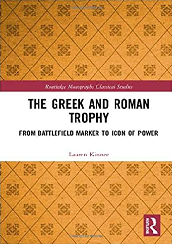 The Greek And Roman Trophy From Battlefield Marker To Icon Of Power