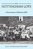 The Nottingham Lots: A Tercentenary Celebration 2001, East Nottingham Trustees, 1425700438