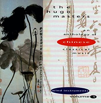 The Hugo Masters An Anthology Of Chinese Classical Music Vol  Wind