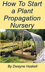 How To Start a Plant Propagation Nursery (English Edition)