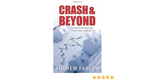 Crash and beyond causes and consequences of the global financial crash and beyond causes and consequences of the global financial crisis andrew farlow 9780199578016 amazon books fandeluxe Gallery