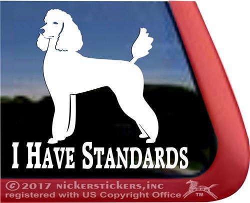 I Have Standards | Standard Poodle Vinyl Window Decal Dog Sticker
