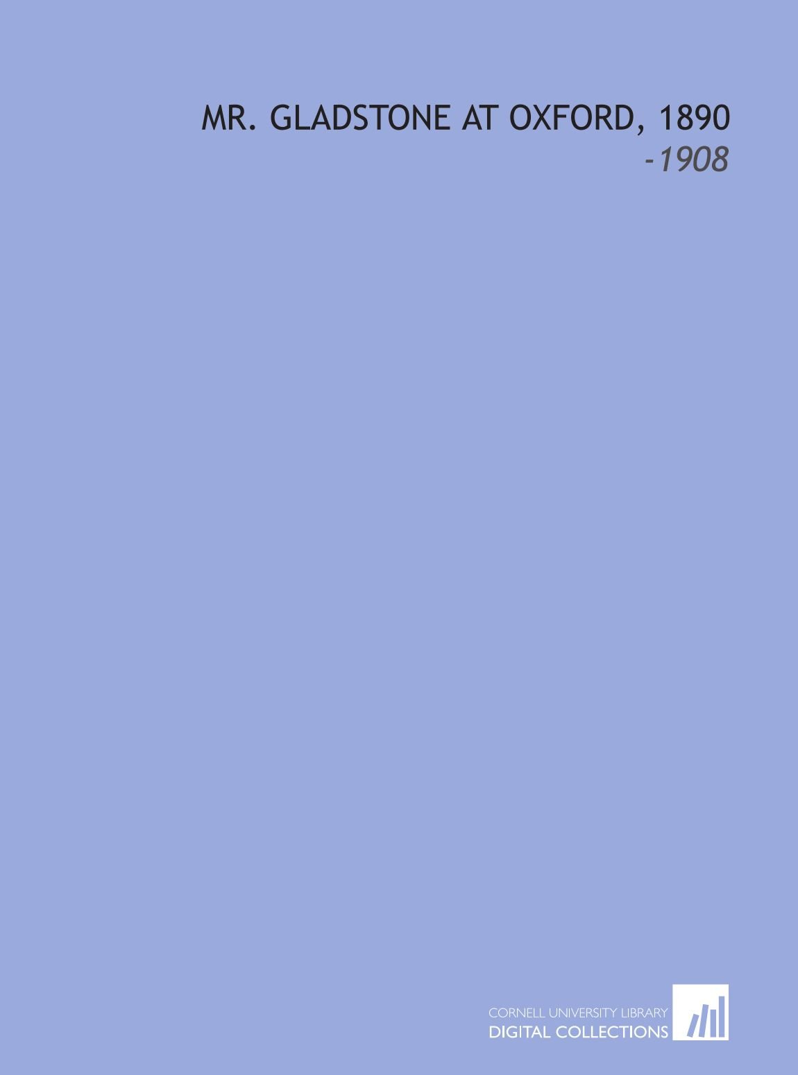 Download Mr. Gladstone at Oxford, 1890: -1908 pdf