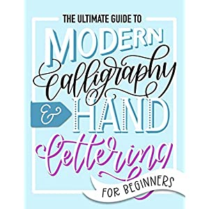 The Ultimate Guide to Modern Calligraphy