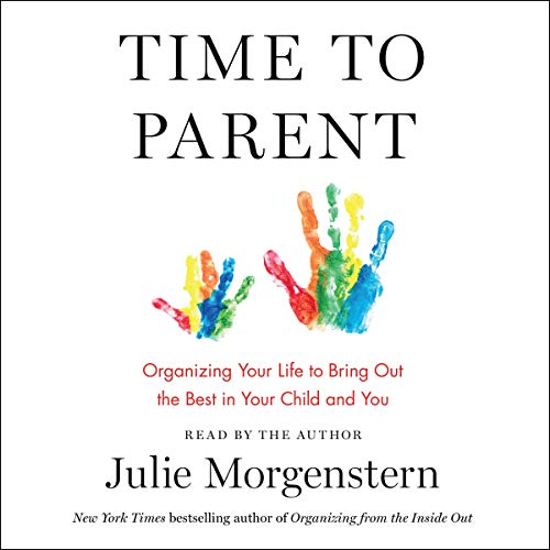 Time to Parent: Organizing Your Life to Bring Out the Best in Your Child and You by Macmillan Audio