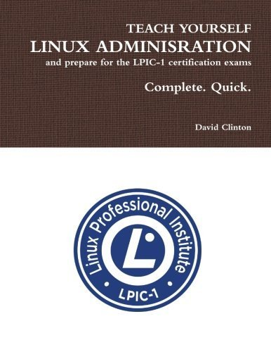 Teach Yourself Linux Administration and Prepare for the Lpic1 Certification Exams by David Clinton (2016-01-28)