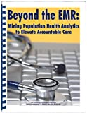 img - for Beyond the EMR: Mining Population Health Analytics to Elevate Accountable Care book / textbook / text book