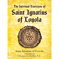 The Spiritual Exercises of Saint Ignatius of Loyola (Eastern Philosophy and Religion)