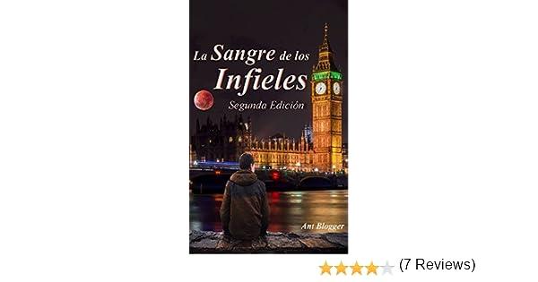 La sangre de los Infieles: Segunda Edición eBook: Ant Blogger: Amazon.es: Tienda Kindle