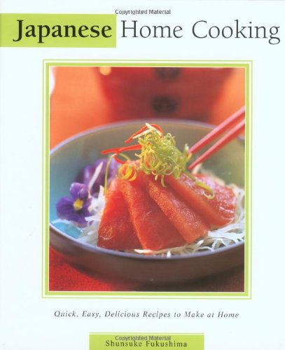 Japanese Home Cooking: Quick, Easy, Delicious Recipes to Make at Home (Essential Asian Kitchen Series)