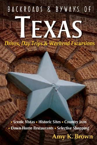 Backroads & Byways of Texas: Drives, Day Trips & Weekend Excursions (Backroads & Byways)